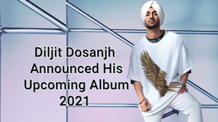 Diljit Dosanjh Announced His Upcoming Album For This Year 2021